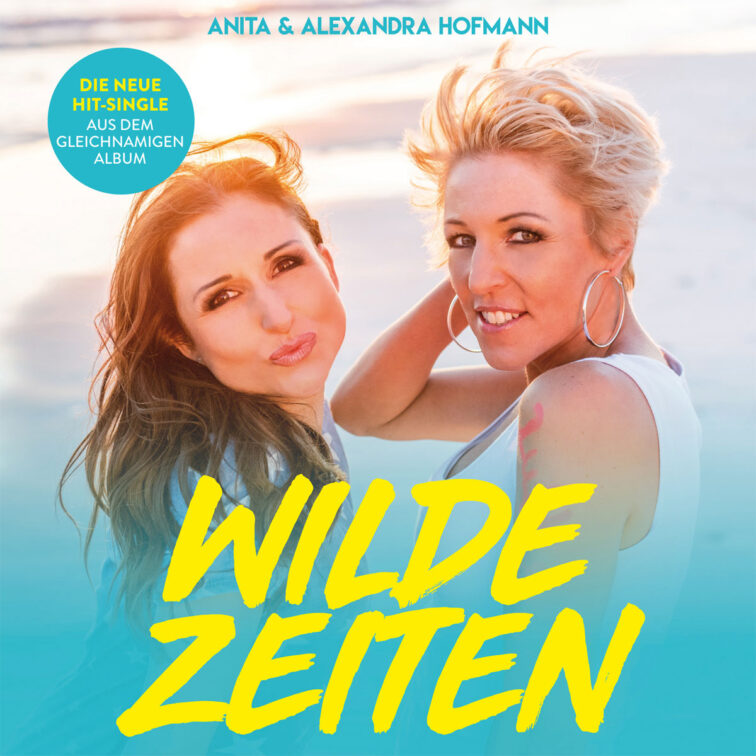 ANITA & ALEXANDRA HOFMANN – WILDE ZEITEN (SINGLE)